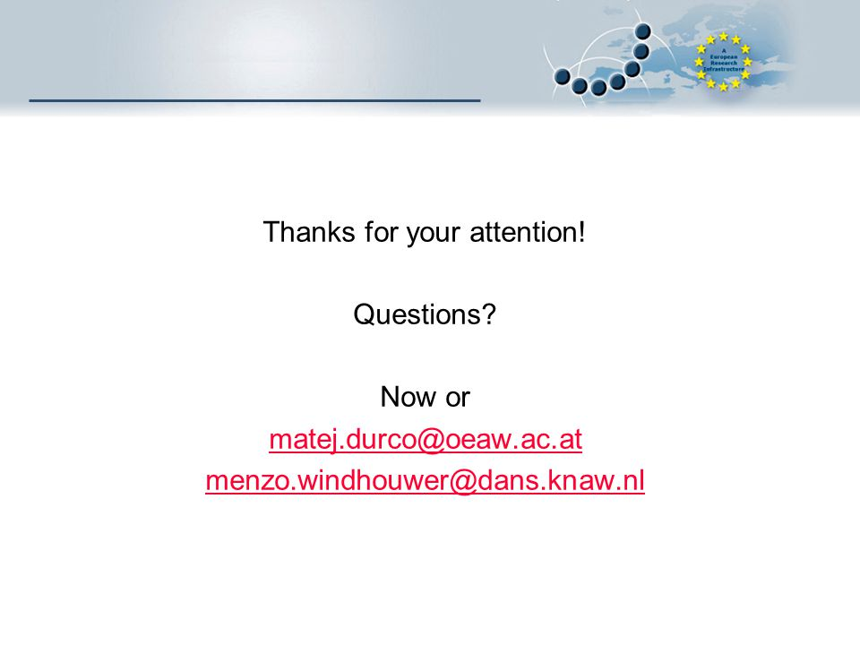Thanks for your attention! Questions? Now or matej.durco@oeaw.ac.at menzo.windhouwer@dans.knaw.nl