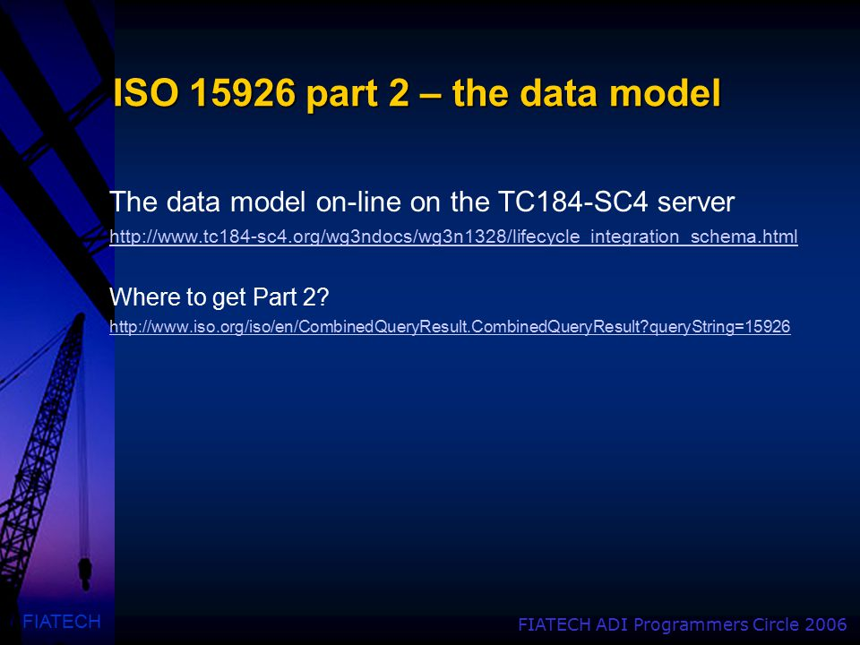 FIATECH FIATECH ADI Programmers Circle 2006 ISO 15926 part 2 – the data model The data model on-line on the TC184-SC4 server http://www.tc184-sc4.org/