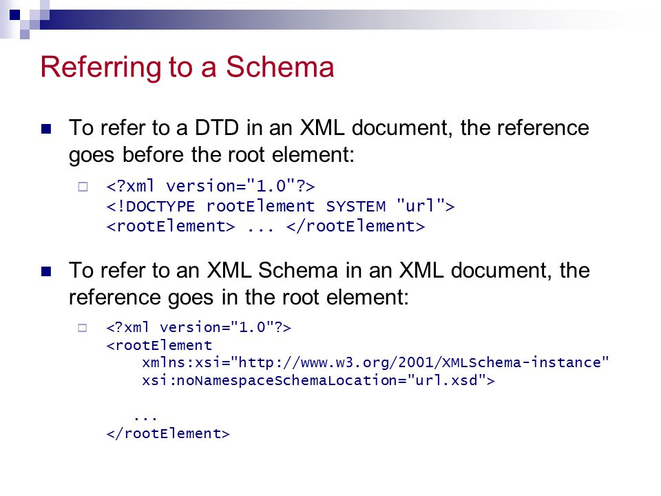 Referring to a Schema To refer to a DTD in an XML document, the reference goes before the root element: ...