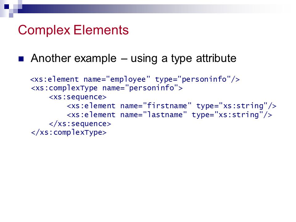 Complex Elements Another example – using a type attribute
