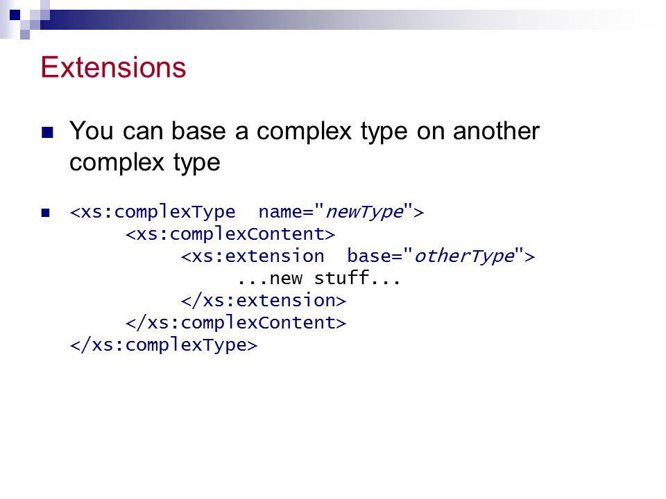 Extensions You can base a complex type on another complex type...new stuff...