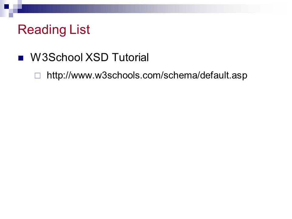 Reading List W3School XSD Tutorial  http://www.w3schools.com/schema/default.asp