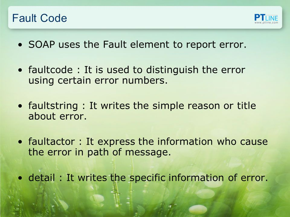 Fault Code SOAP uses the Fault element to report error.