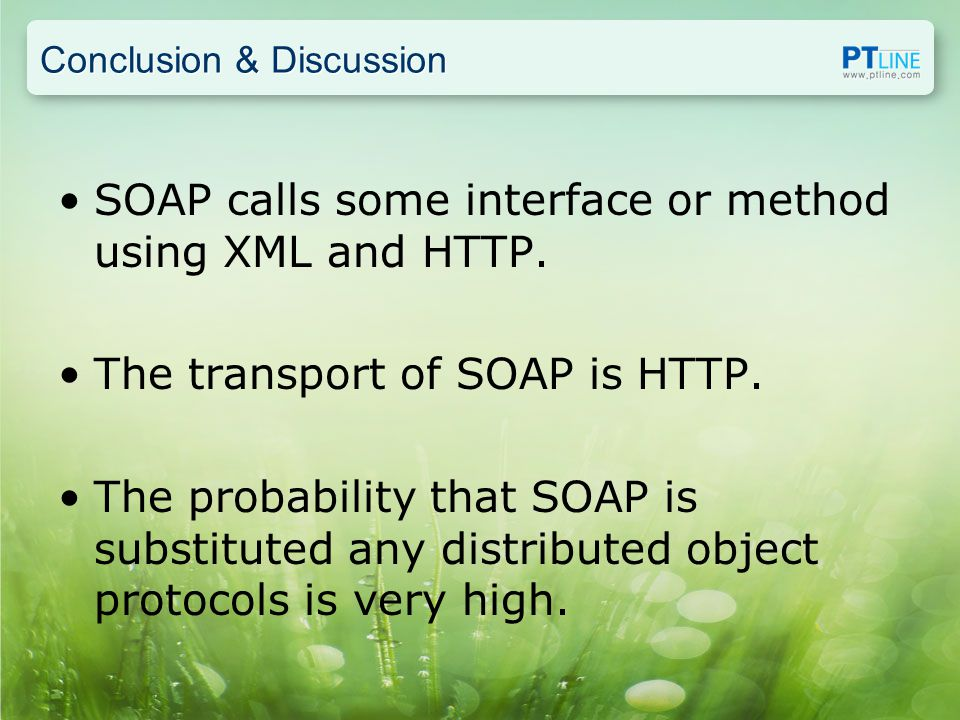 Conclusion & Discussion SOAP calls some interface or method using XML and HTTP.