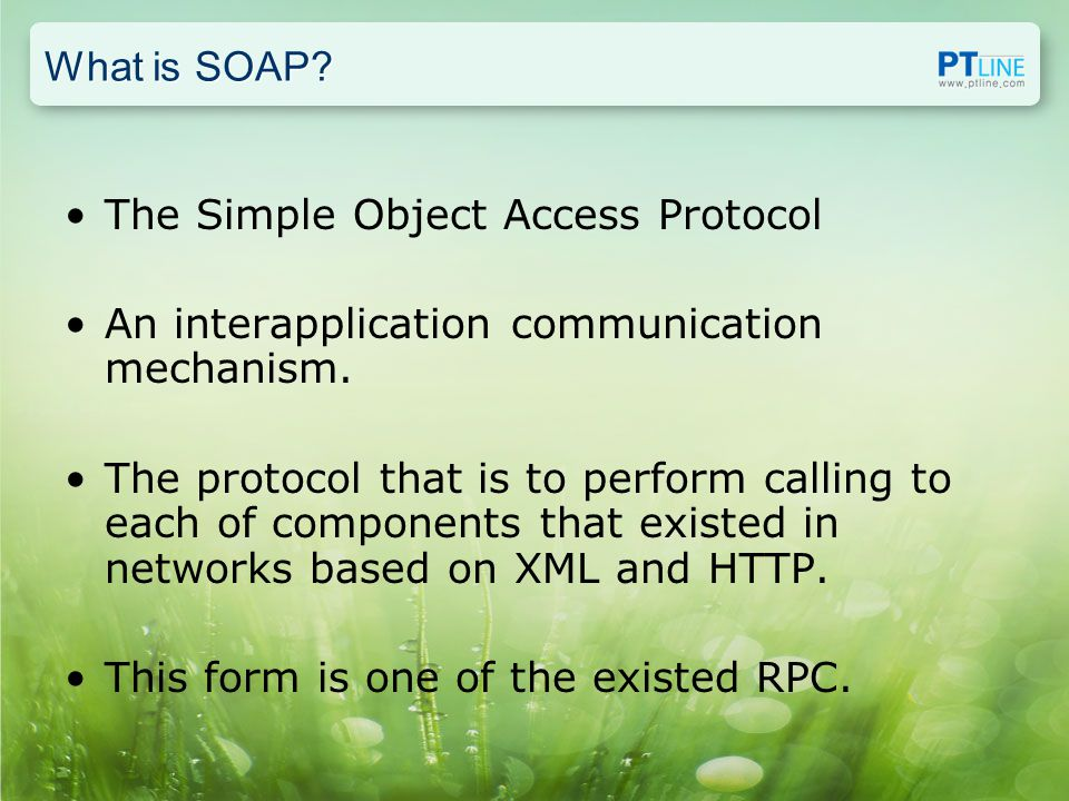 What is SOAP. The Simple Object Access Protocol An interapplication communication mechanism.