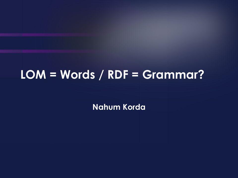 LOM = Words / RDF = Grammar Nahum Korda