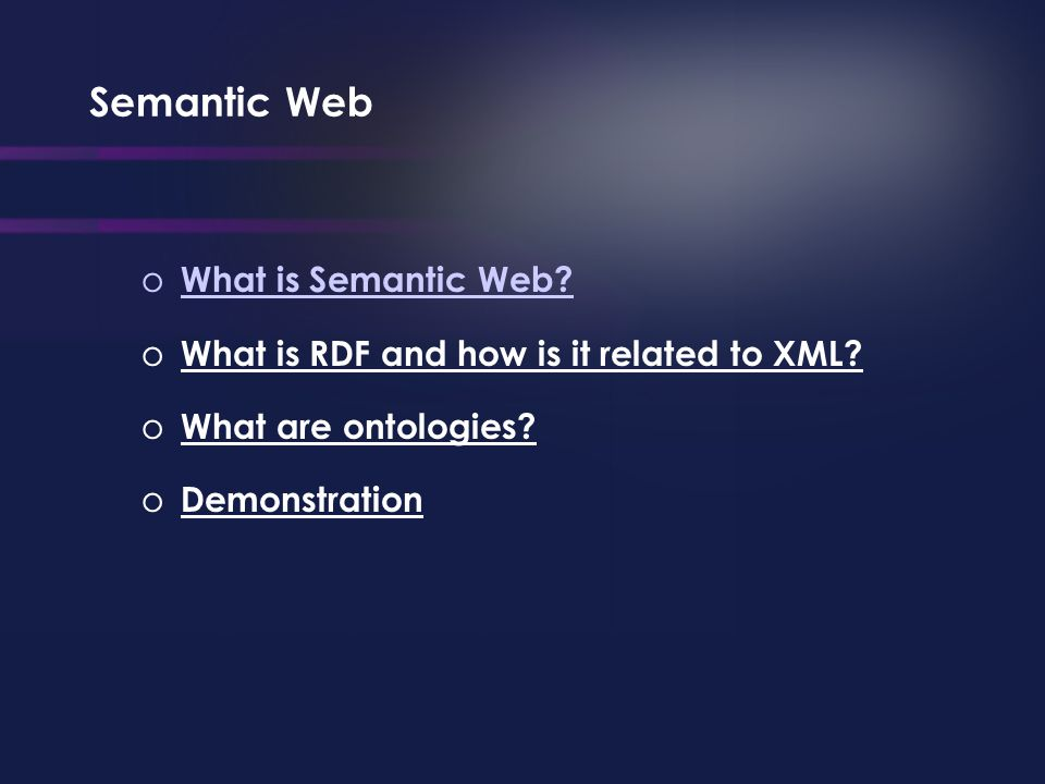Semantic Web o What is Semantic Web. o What is RDF and how is it related to XML.