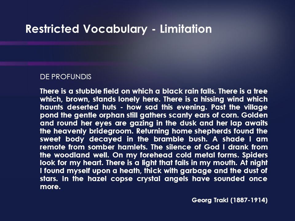 Restricted Vocabulary - Limitation DE PROFUNDIS There is a stubble field on which a black rain falls.