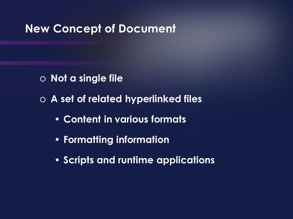 New Concept of Document o Not a single file o A set of related hyperlinked files Content in various formats Formatting information Scripts and runtime applications