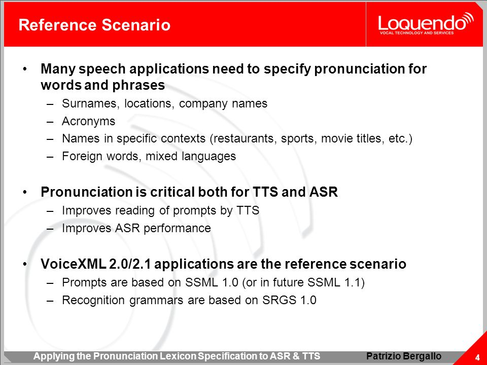 Applying the Pronunciation Lexicon Specification to ASR & TTS 4 Patrizio Bergallo Reference Scenario Many speech applications need to specify pronunci