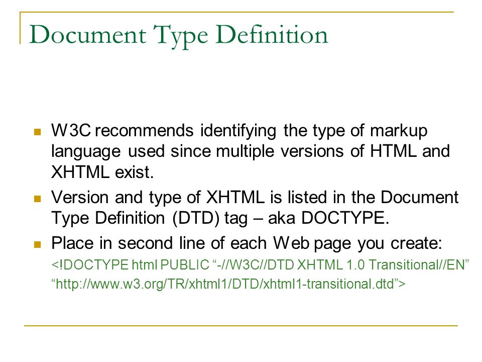 Document Type Definition W3C recommends identifying the type of markup language used since multiple versions of HTML and XHTML exist.