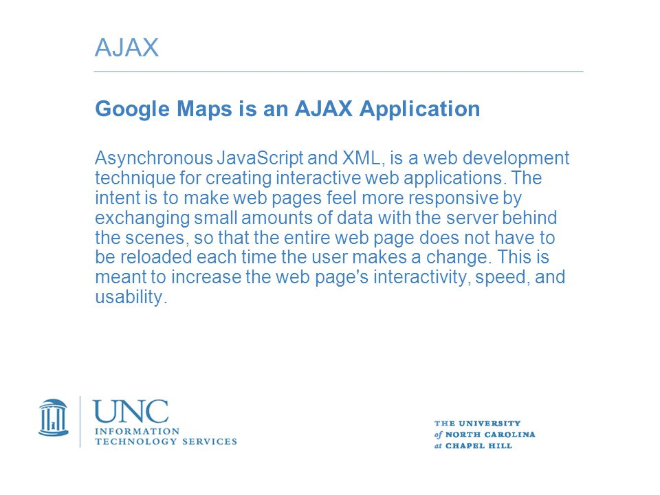 AJAX Google Maps is an AJAX Application Asynchronous JavaScript and XML, is a web development technique for creating interactive web applications.