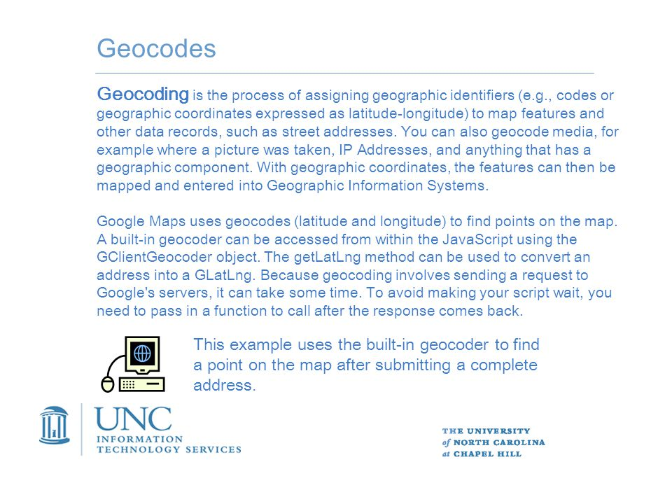 Geocodes Geocoding is the process of assigning geographic identifiers (e.g., codes or geographic coordinates expressed as latitude-longitude) to map features and other data records, such as street addresses.