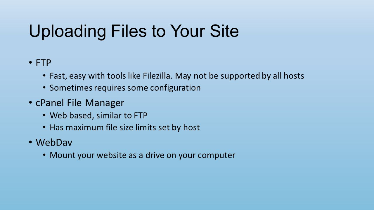 Uploading Files to Your Site FTP Fast, easy with tools like Filezilla.