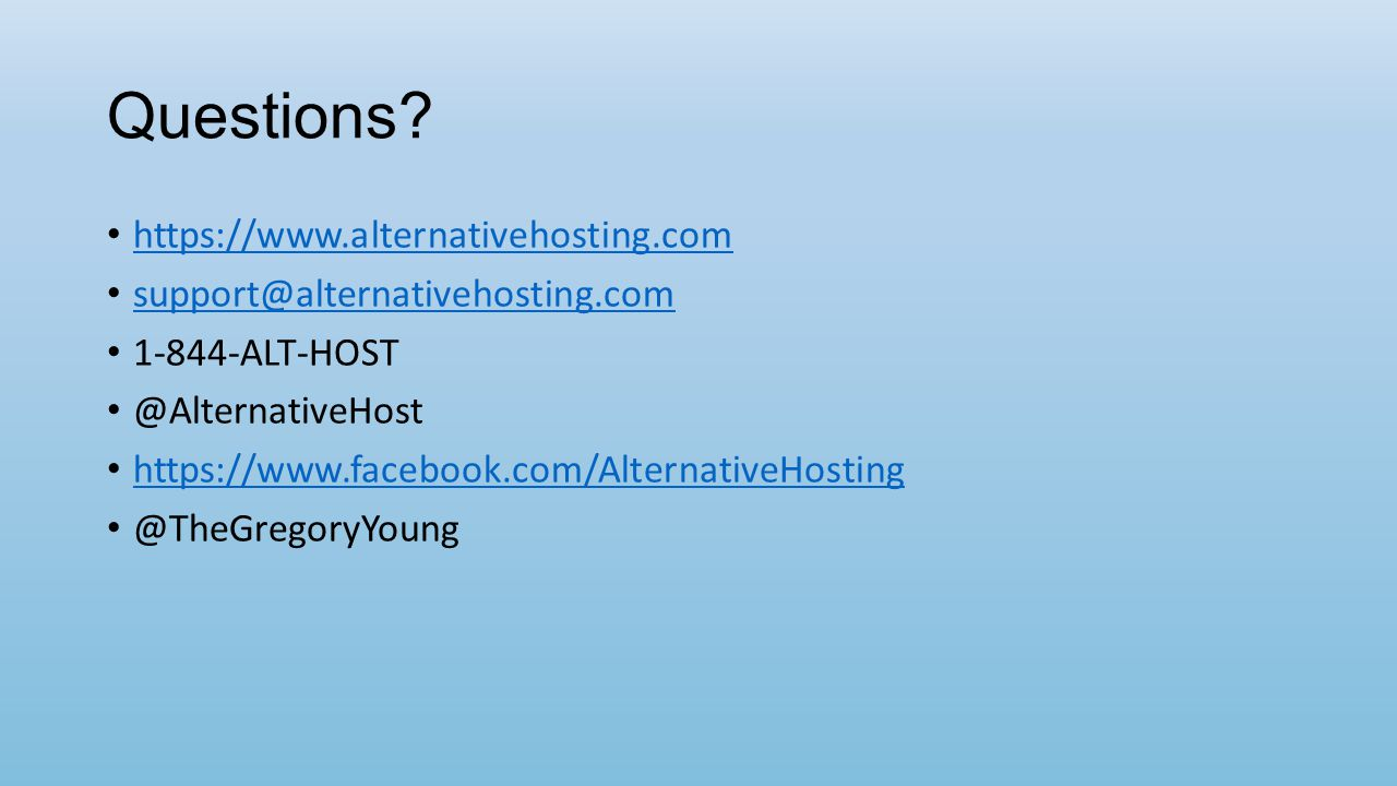Questions? https://www.alternativehosting.com support@alternativehosting.com 1-844-ALT-HOST @AlternativeHost https://www.facebook.com/AlternativeHosti