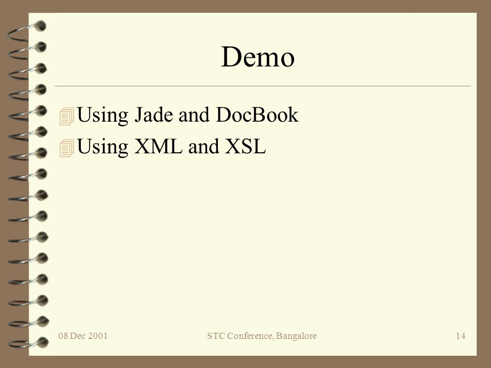 08 Dec 2001STC Conference, Bangalore14 Demo 4 Using Jade and DocBook 4 Using XML and XSL