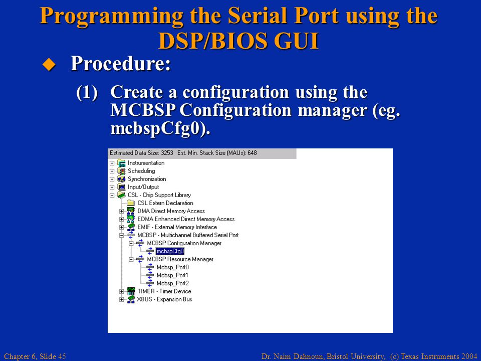 Dr. Naim Dahnoun, Bristol University, (c) Texas Instruments 2004 Chapter 6, Slide 45  Procedure: (1)Create a configuration using the MCBSP Configurat