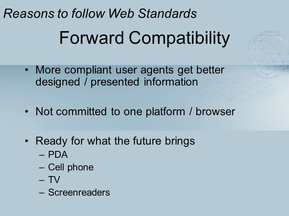 Forward Compatibility More compliant user agents get better designed / presented information Not committed to one platform / browser Ready for what th