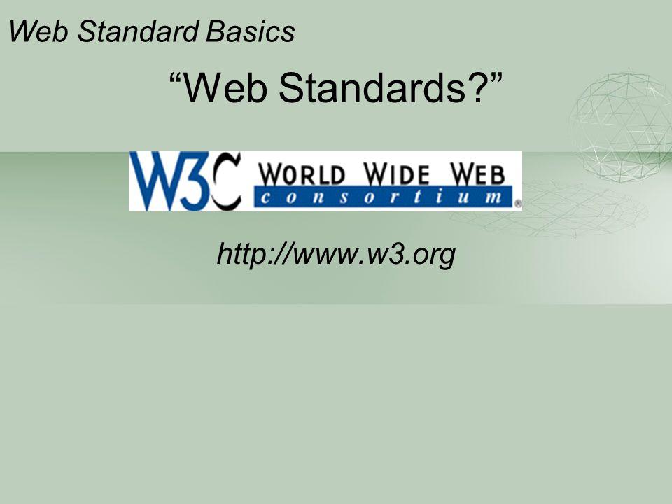 """Web Standards?"" http://www.w3.org Web Standard Basics"