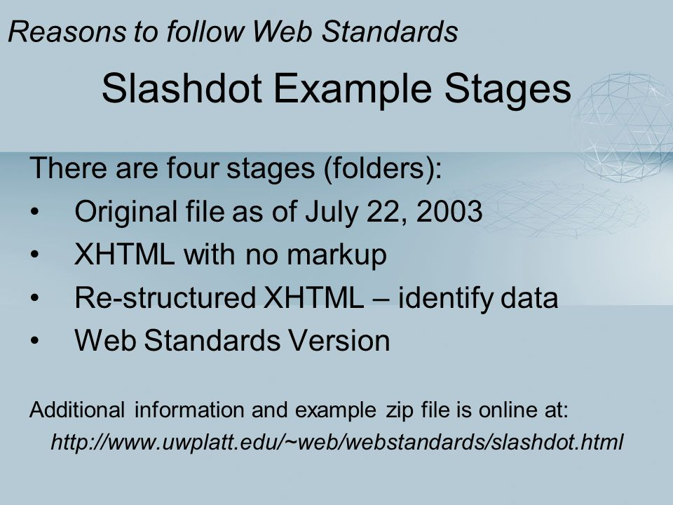 Slashdot Example Stages There are four stages (folders): Original file as of July 22, 2003 XHTML with no markup Re-structured XHTML – identify data We