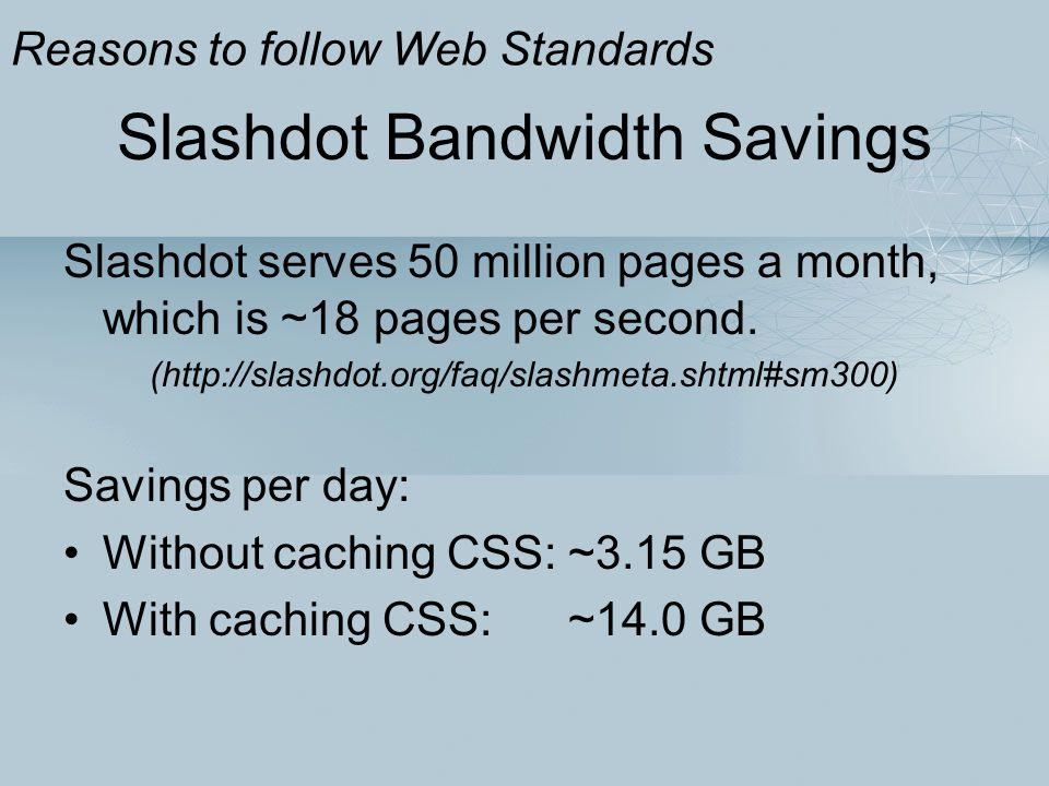 Slashdot Bandwidth Savings Slashdot serves 50 million pages a month, which is ~18 pages per second. (http://slashdot.org/faq/slashmeta.shtml#sm300) Sa