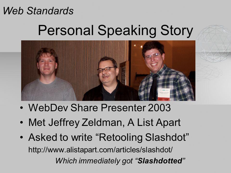 "Personal Speaking Story WebDev Share Presenter 2003 Met Jeffrey Zeldman, A List Apart Asked to write ""Retooling Slashdot"" http://www.alistapart.com/ar"