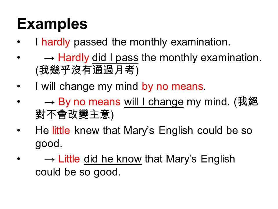 Examples I hardly passed the monthly examination. → Hardly did I pass the monthly examination.