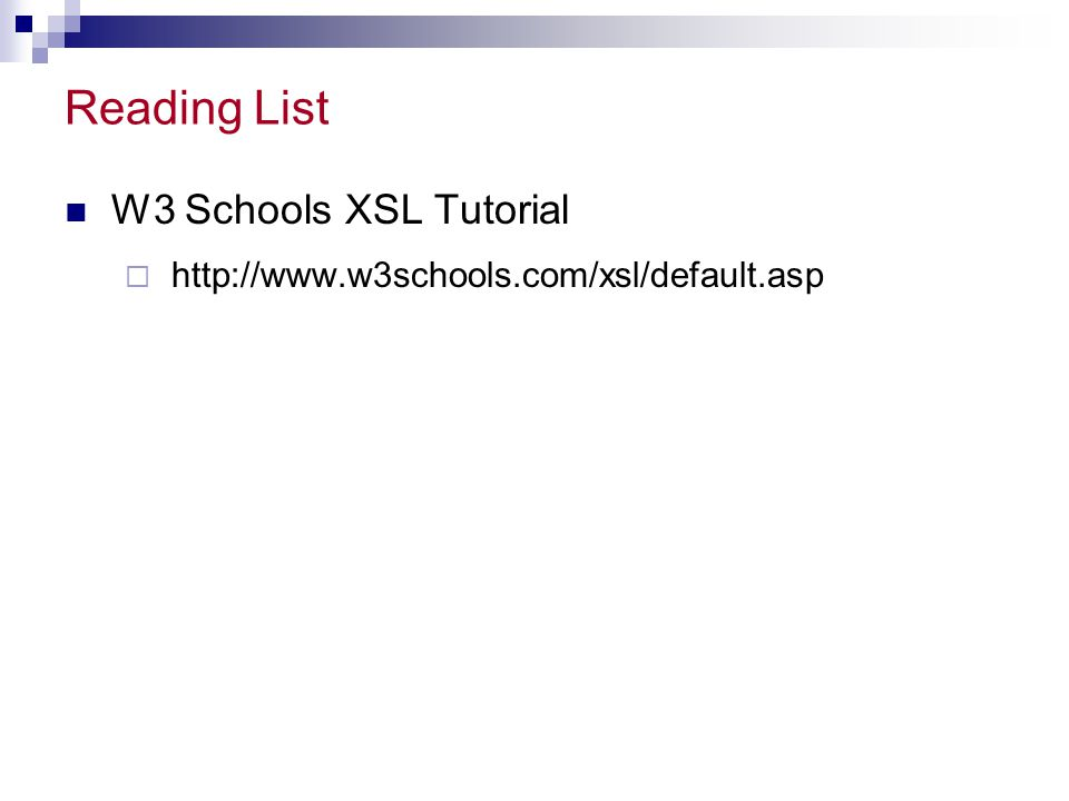 Reading List W3 Schools XSL Tutorial  http://www.w3schools.com/xsl/default.asp
