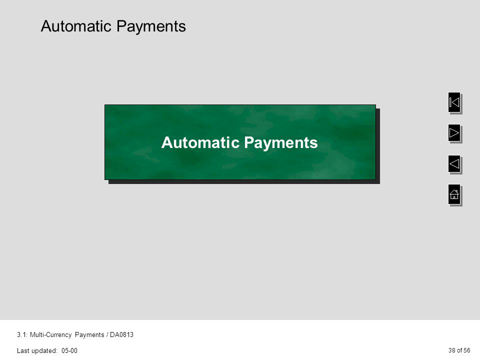 38 of 56 3.1: Multi-Currency Payments / DA0813 Last updated: 05-00 Automatic Payments