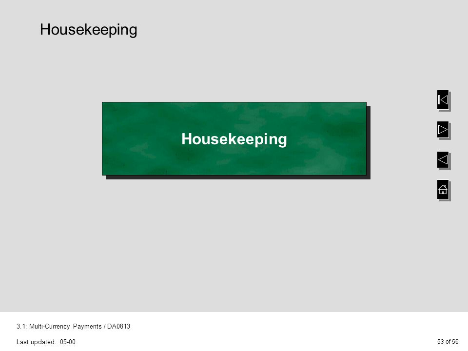 53 of 56 3.1: Multi-Currency Payments / DA0813 Last updated: 05-00 Housekeeping