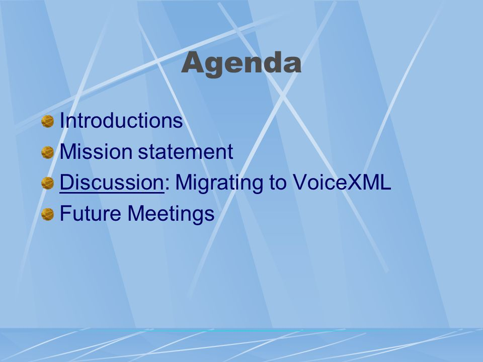Agenda Introductions Mission statement Discussion: Migrating to VoiceXML Future Meetings