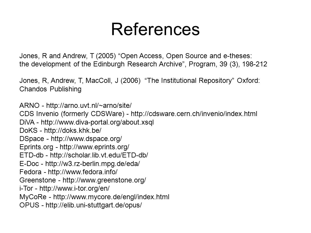 "References Jones, R and Andrew, T (2005) ""Open Access, Open Source and e-theses: the development of the Edinburgh Research Archive"", Program, 39 (3),"