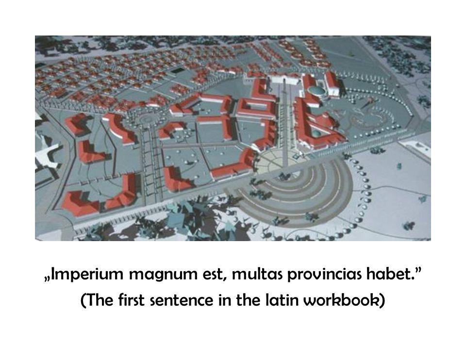 """""""Imperium magnum est, multas provincias habet."""" (The first sentence in the latin workbook)"""