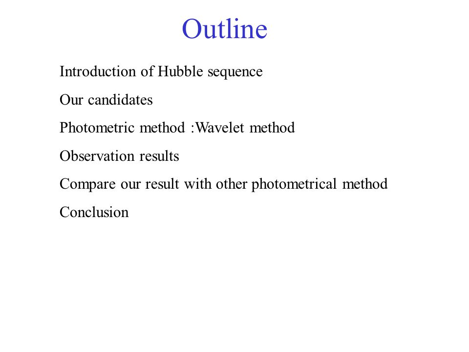 Outline Introduction of Hubble sequence Our candidates Photometric method :Wavelet method Observation results Compare our result with other photometri