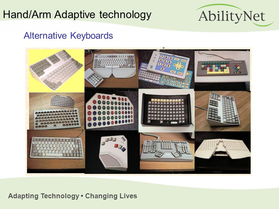 Adapting Technology Changing Lives Alternative Keyboards Hand/Arm Adaptive technology
