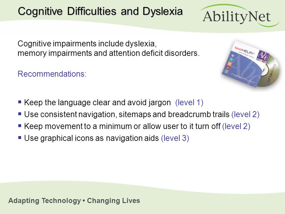 Adapting Technology Changing Lives Cognitive impairments include dyslexia, memory impairments and attention deficit disorders.