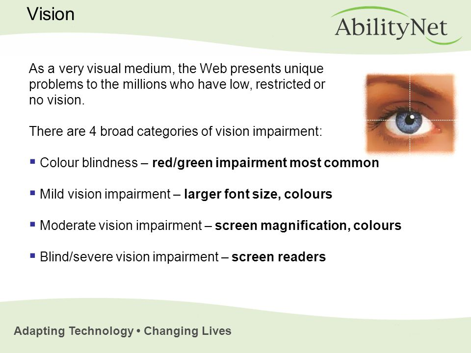 Adapting Technology Changing Lives Vision As a very visual medium, the Web presents unique problems to the millions who have low, restricted or no vision.