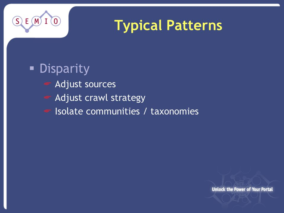 Typical Patterns  Disparity  Adjust sources  Adjust crawl strategy  Isolate communities / taxonomies