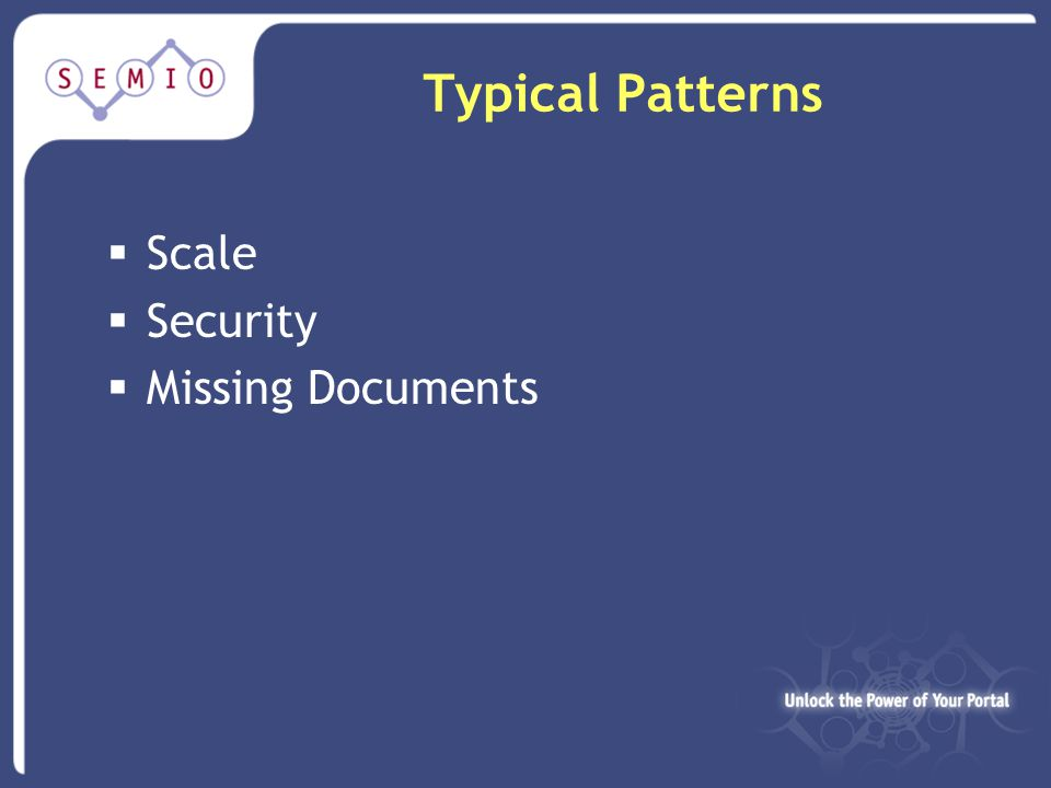 Typical Patterns  Scale  Security  Missing Documents