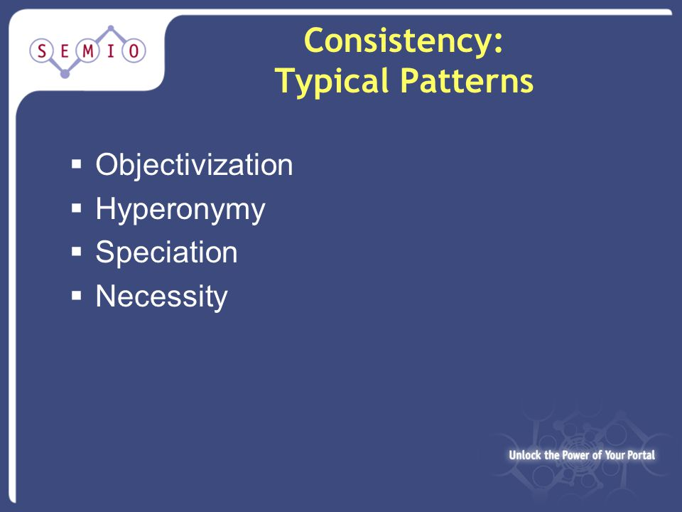 Consistency: Typical Patterns  Objectivization  Hyperonymy  Speciation  Necessity