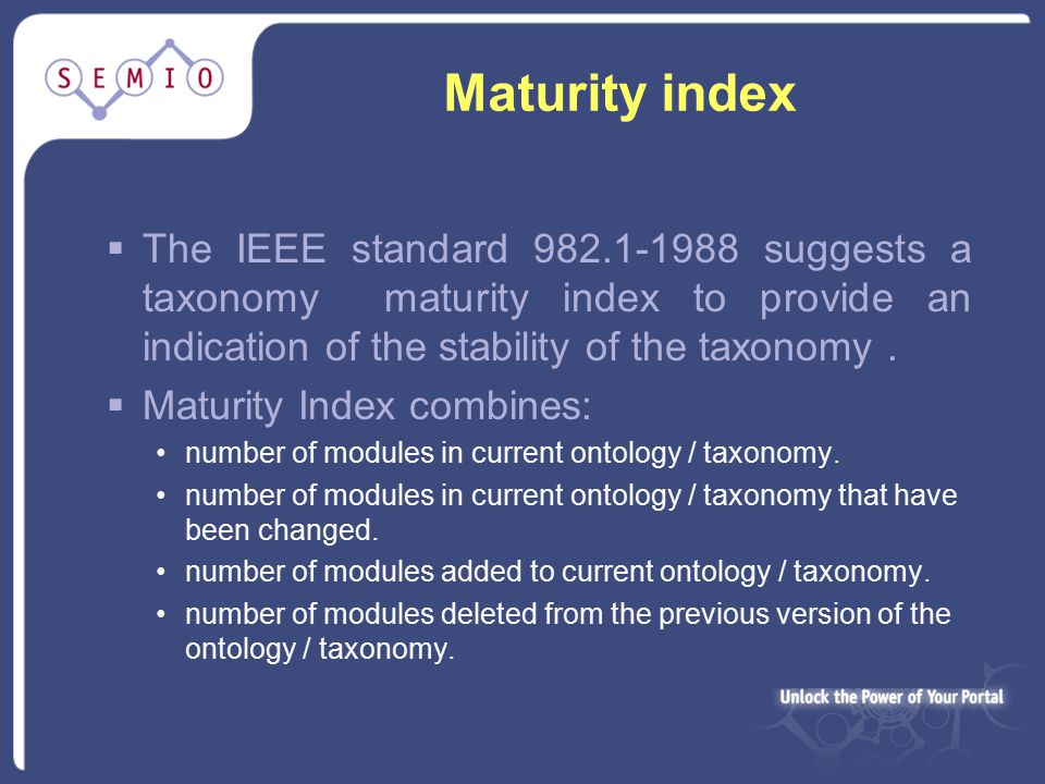 Maturity index  The IEEE standard 982.1-1988 suggests a taxonomy maturity index to provide an indication of the stability of the taxonomy.