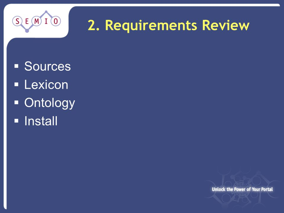 2. Requirements Review  Sources  Lexicon  Ontology  Install