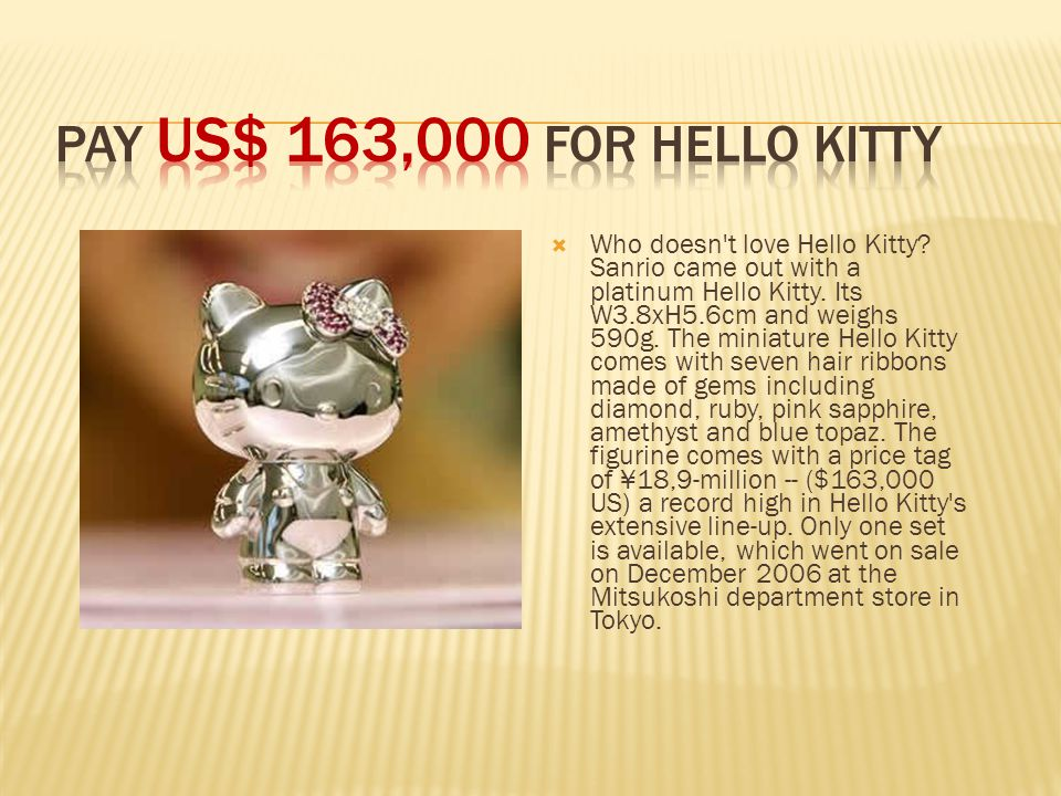  Who doesn t love Hello Kitty. Sanrio came out with a platinum Hello Kitty.
