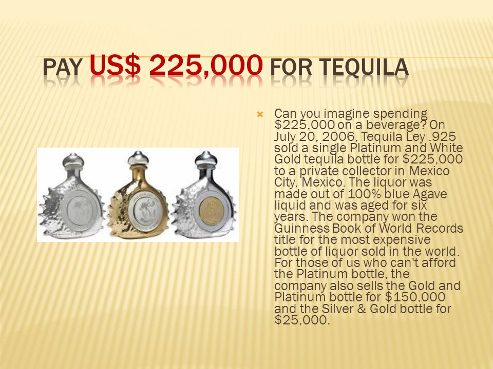  Can you imagine spending $225,000 on a beverage.