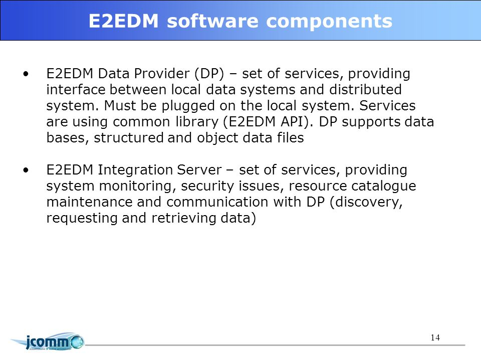 14 E2EDM software components E2EDM Data Provider (DP) – set of services, providing interface between local data systems and distributed system.