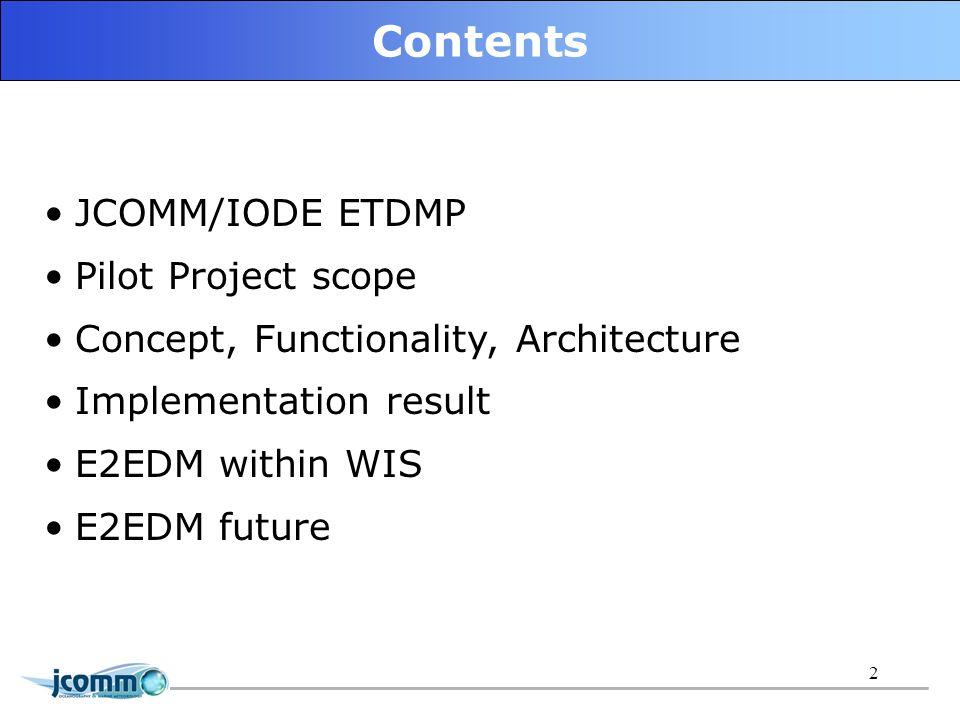 2 Contents JCOMM/IODE ETDMP Pilot Project scope Concept, Functionality, Architecture Implementation result E2EDM within WIS E2EDM future