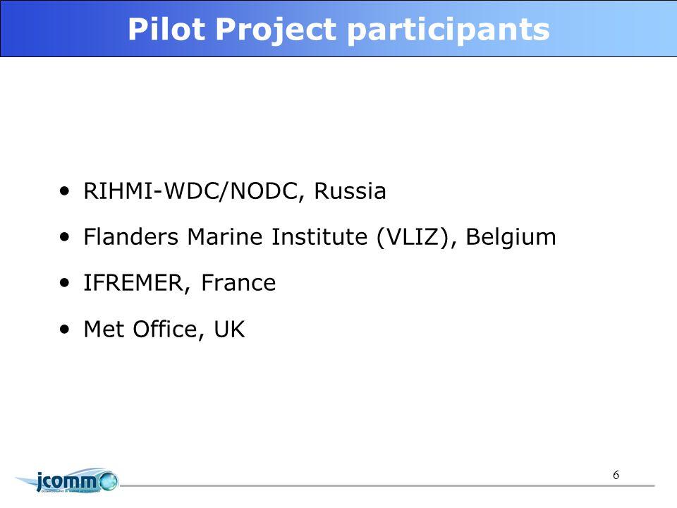 6 RIHMI-WDC/NODC, Russia Flanders Marine Institute (VLIZ), Belgium IFREMER, France Met Office, UK Pilot Project participants
