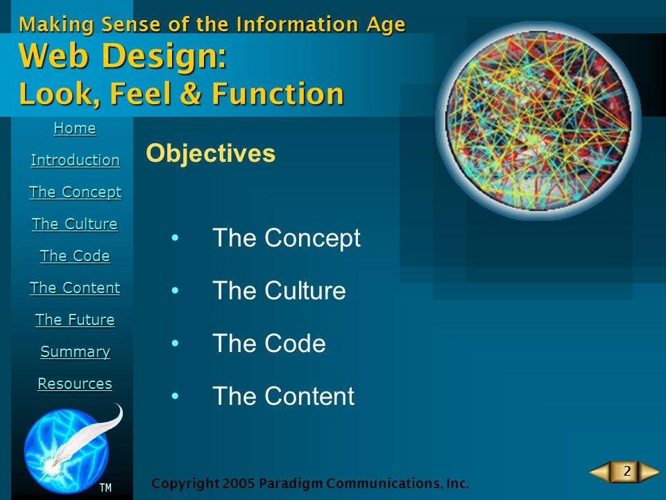 Home Introduction The Concept The Concept The Culture The Culture The Code The Code The Content The Content The Future The Future Summary Resources Making Sense of the Information Age Copyright 2005 Paradigm Communications, Inc.