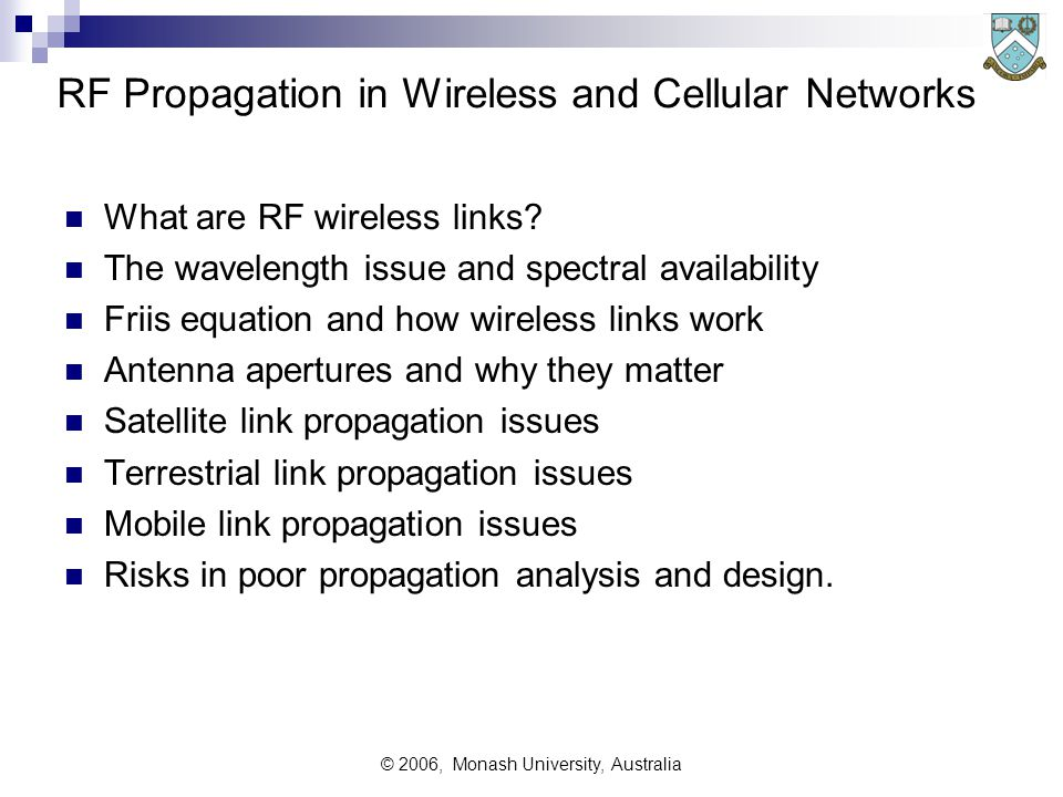 © 2006, Monash University, Australia RF Propagation in Wireless and Cellular Networks What are RF wireless links? The wavelength issue and spectral av