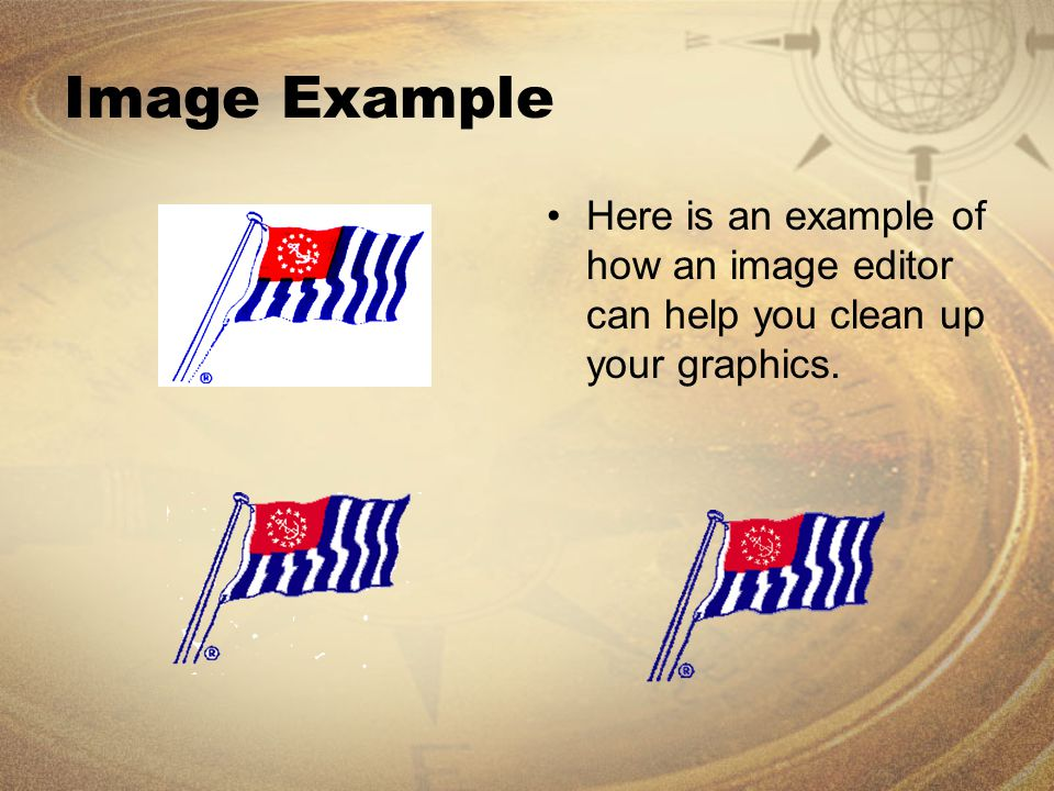 Image Example Here is an example of how an image editor can help you clean up your graphics.